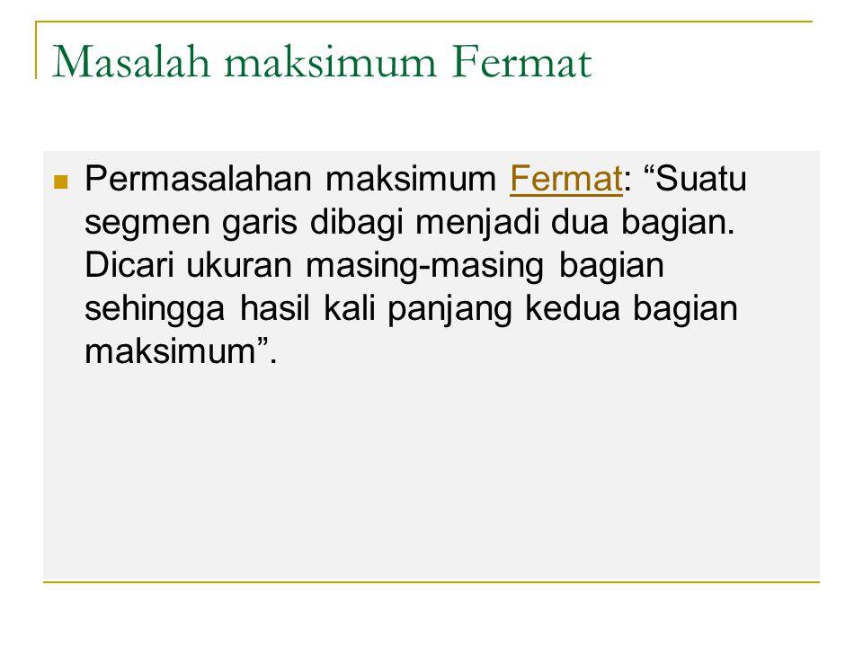 """Masalah maksimum Fermat Permasalahan maksimum Fermat: """"Suatu segmen garis dibagi menjadi dua bagian. Dicari ukuran masing-masing bagian sehingga hasil"""