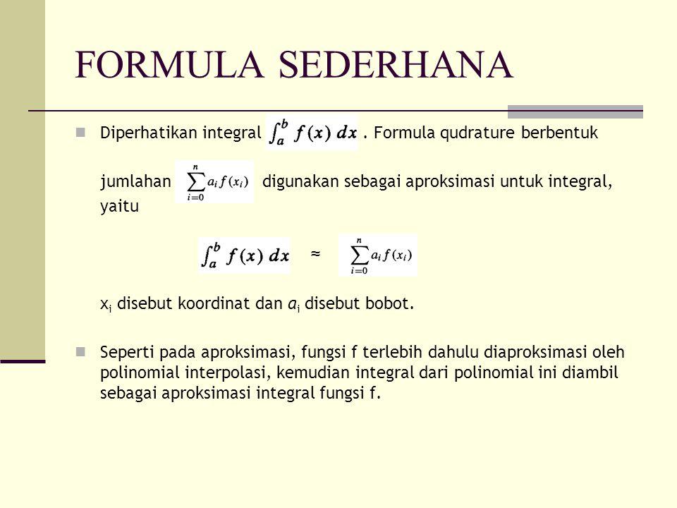 FORMULA SEDERHANA Diperhatikan integral. Formula qudrature berbentuk jumlahan digunakan sebagai aproksimasi untuk integral, yaitu ≈ x i disebut koordi