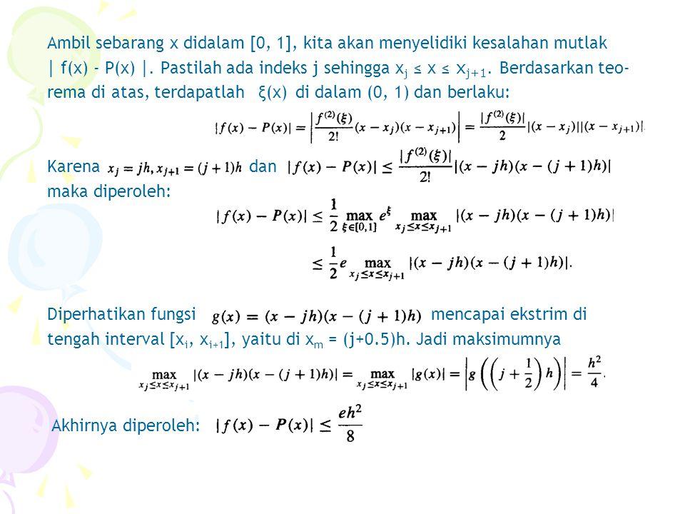 Ambil sebarang x didalam [0, 1], kita akan menyelidiki kesalahan mutlak | f(x) - P(x) |. Pastilah ada indeks j sehingga x j ≤ x ≤ x j+1. Berdasarkan t