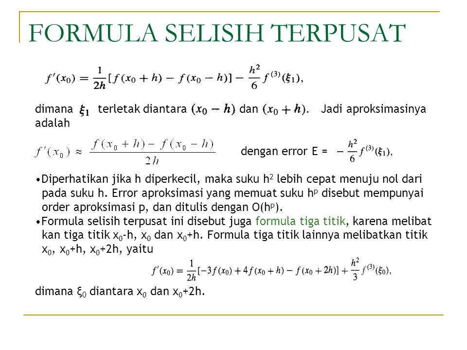 FORMULA SELISIH TERPUSAT dimana terletak diantara dan Jadi aproksimasinya adalah dengan error E = Diperhatikan jika h diperkecil, maka suku h 2 lebih