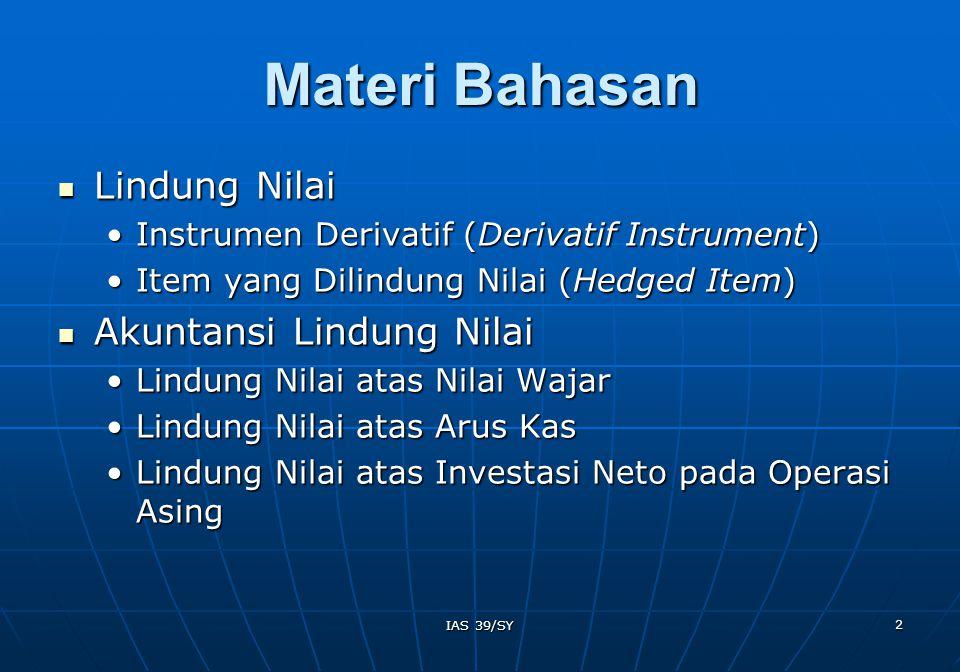 13 IAS 39/SY Hedging Nilai Wajar: Bank K Swap Bank K Bank L 1 2.