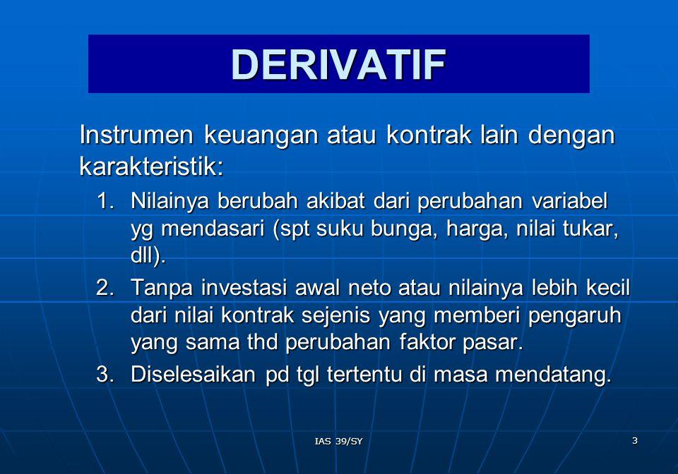 14 IAS 39/SY Bank K Swap 2/01/03 Bank K menerbitkan obligasi 5 tahun Rp1,000,000, tarif bunga tetap 8% dan mengadakan perjanjian swap atas bunga (no value) 2/01/03 Bank K menerbitkan obligasi 5 tahun Rp1,000,000, tarif bunga tetap 8% dan mengadakan perjanjian swap atas bunga (no value) 31/12/03 tarif bunga pasar 6.8% 31/12/03 tarif bunga pasar 6.8% 01/01/04 bayar bunga 6.8% 01/01/04 bayar bunga 6.8% 2/01/03 2/01/03 Db.
