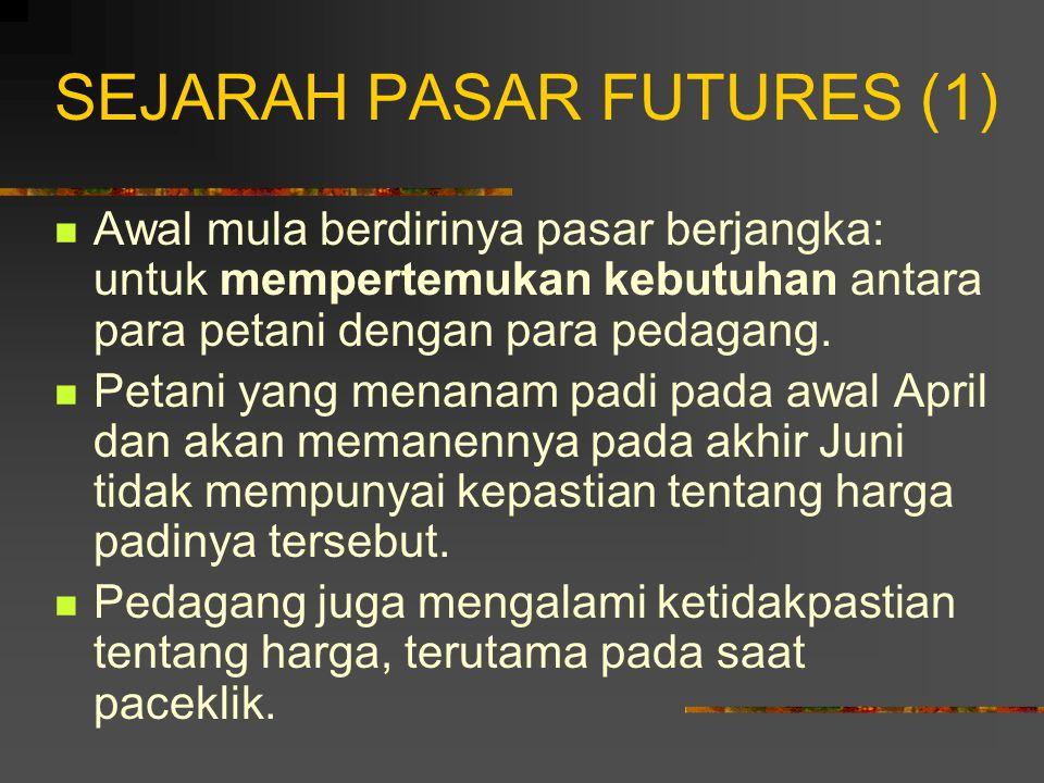 KONTRAK FORWARDS DAN FUTURES (3) Harga yang disetujui oleh kedua pedagang di lantai bursa disebut harga futures (futures price).