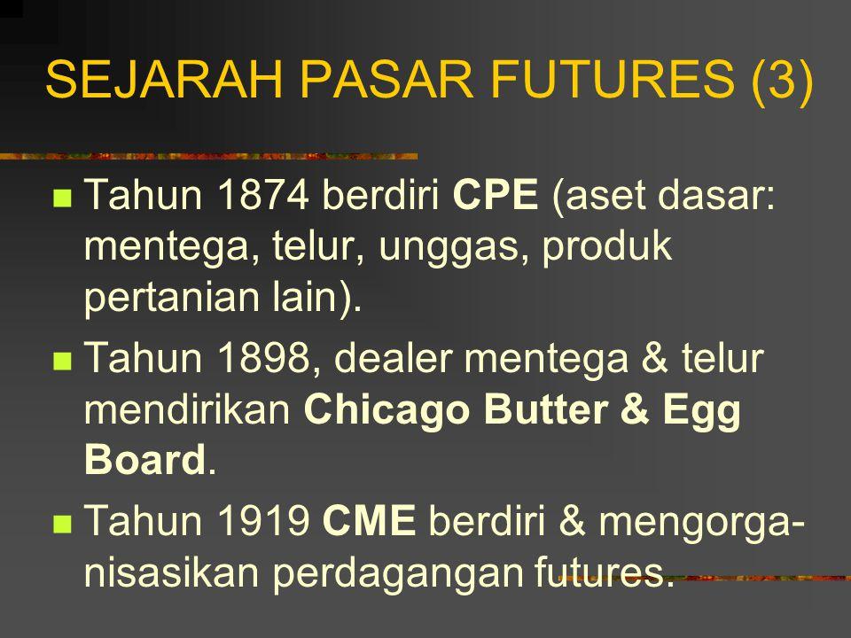SEJARAH PASAR FUTURES (2) Keuntungan adanya pasar forwards dan futures: produsen & pedagang/pengguna mendapatkan kepastian tentang harga suatu aset di masa mendatang saat ini.