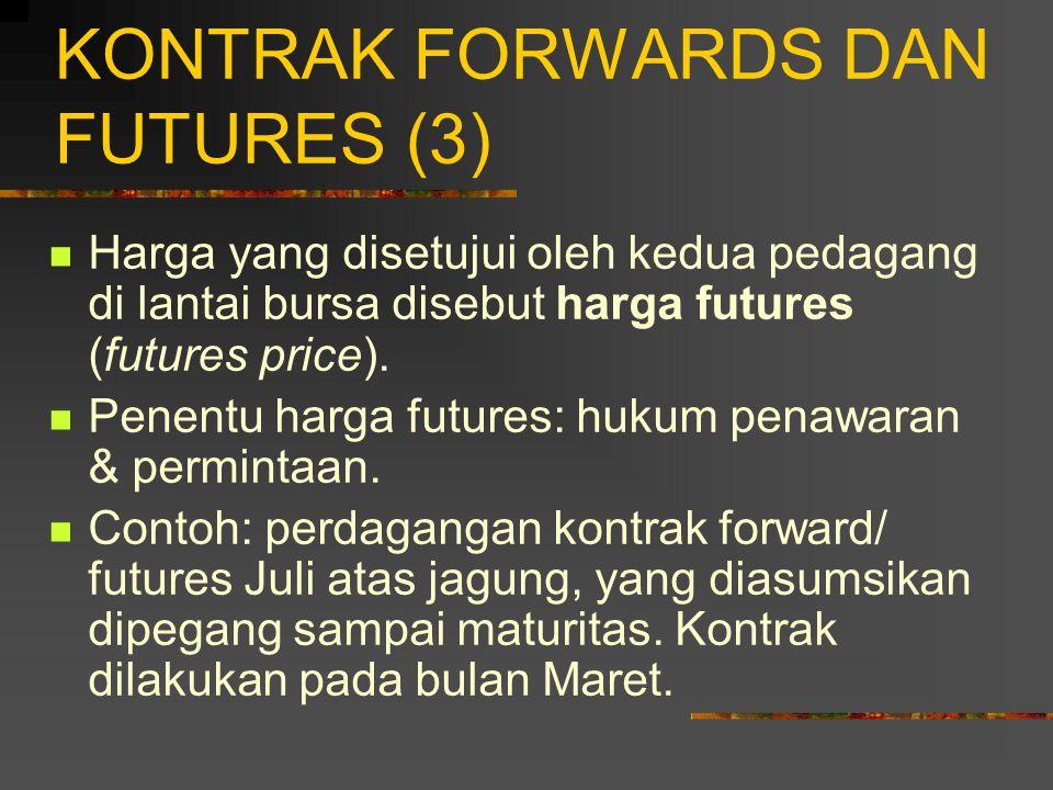 KONTRAK FORWARDS DAN FUTURES (2) Investor yang menyetujui untuk membeli (menjual) suatu aset disebut posisi beli (jual) futures.