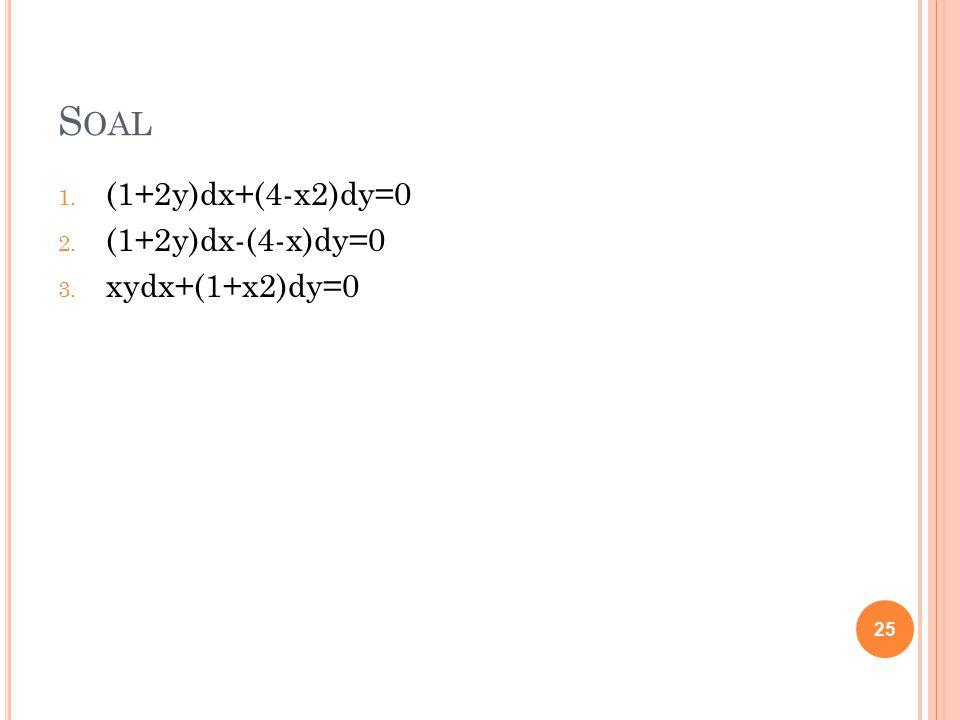 S OAL 1. (1+2y)dx+(4-x2)dy=0 2. (1+2y)dx-(4-x)dy=0 3. xydx+(1+x2)dy=0 25