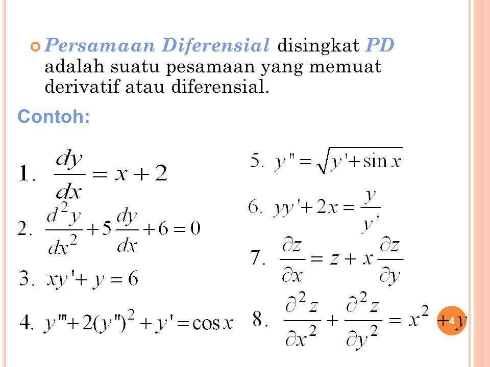 4 Persamaan Diferensial disingkat P D adalah suatu pesamaan yang memuat derivatif atau diferensial. Contoh: