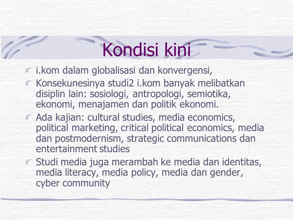 Kondisi kini i.kom dalam globalisasi dan konvergensi, Konsekunesinya studi2 i.kom banyak melibatkan disiplin lain: sosiologi, antropologi, semiotika,