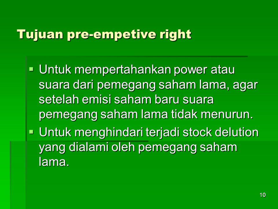 10 Tujuan pre-empetive right  Untuk mempertahankan power atau suara dari pemegang saham lama, agar setelah emisi saham baru suara pemegang saham lama tidak menurun.