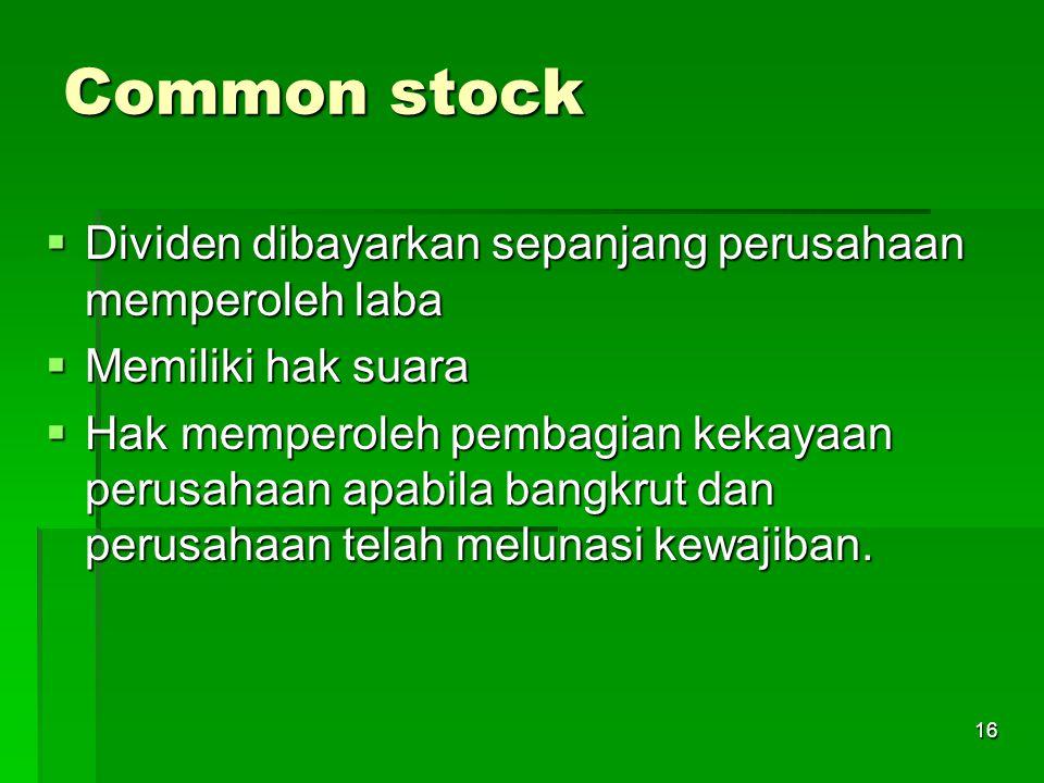 16 Common stock  Dividen dibayarkan sepanjang perusahaan memperoleh laba  Memiliki hak suara  Hak memperoleh pembagian kekayaan perusahaan apabila bangkrut dan perusahaan telah melunasi kewajiban.