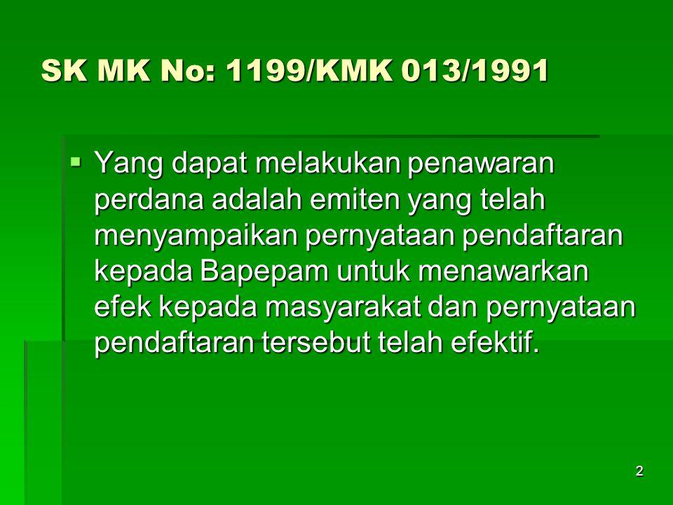 2 SK MK No: 1199/KMK 013/1991  Yang dapat melakukan penawaran perdana adalah emiten yang telah menyampaikan pernyataan pendaftaran kepada Bapepam untuk menawarkan efek kepada masyarakat dan pernyataan pendaftaran tersebut telah efektif.