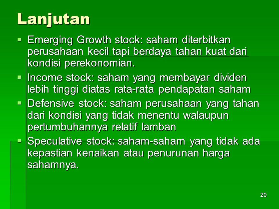 20 Lanjutan  Emerging Growth stock: saham diterbitkan perusahaan kecil tapi berdaya tahan kuat dari kondisi perekonomian.