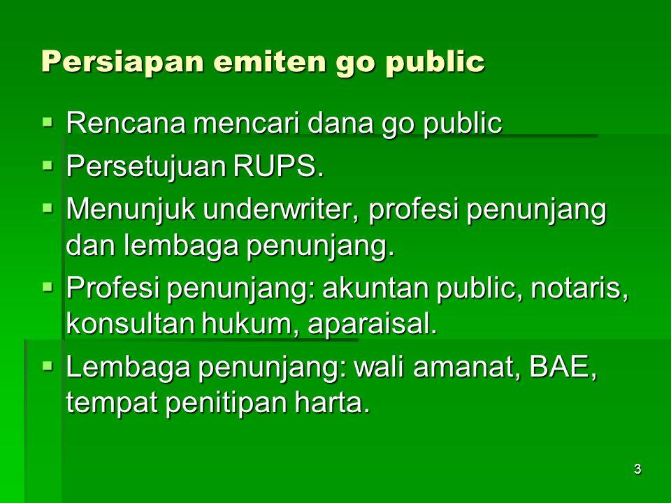 3 Persiapan emiten go public  Rencana mencari dana go public  Persetujuan RUPS.