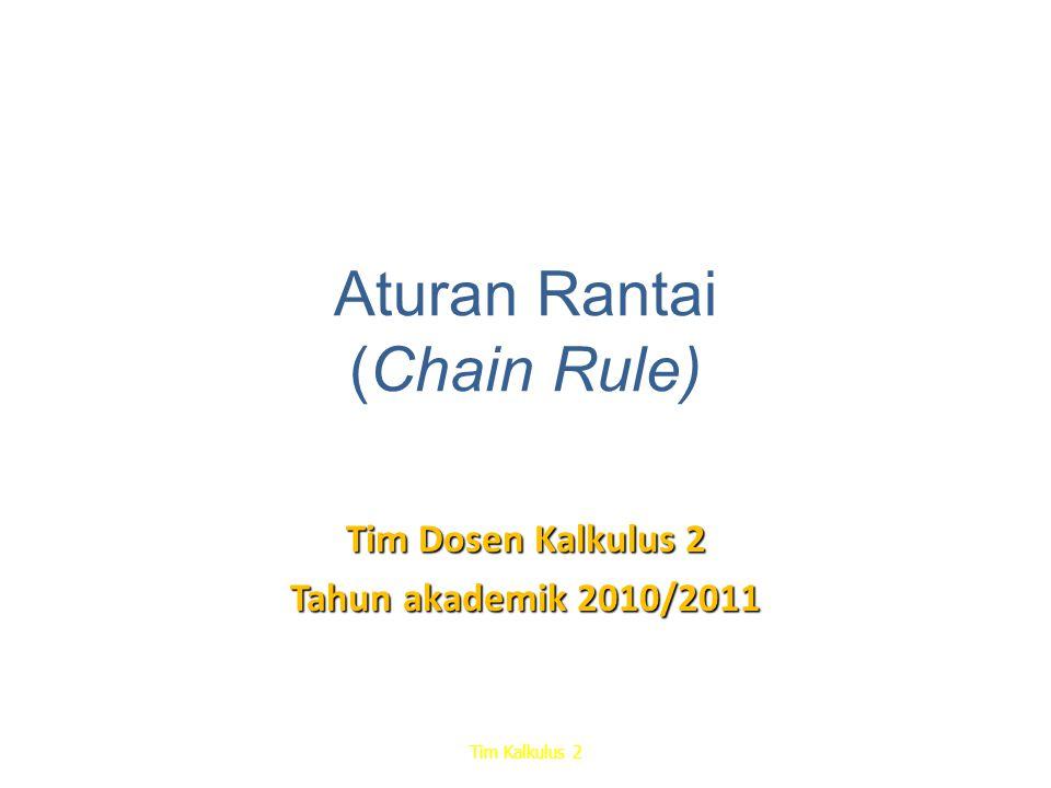Aturan Rantai (Chain Rule) Tim Dosen Kalkulus 2 Tahun akademik 2010/2011 Tim Kalkulus 2
