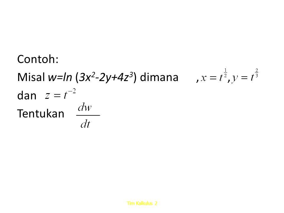 Contoh: Misal w=ln (3x 2 -2y+4z 3 ) dimana,, dan Tentukan Tim Kalkulus 2