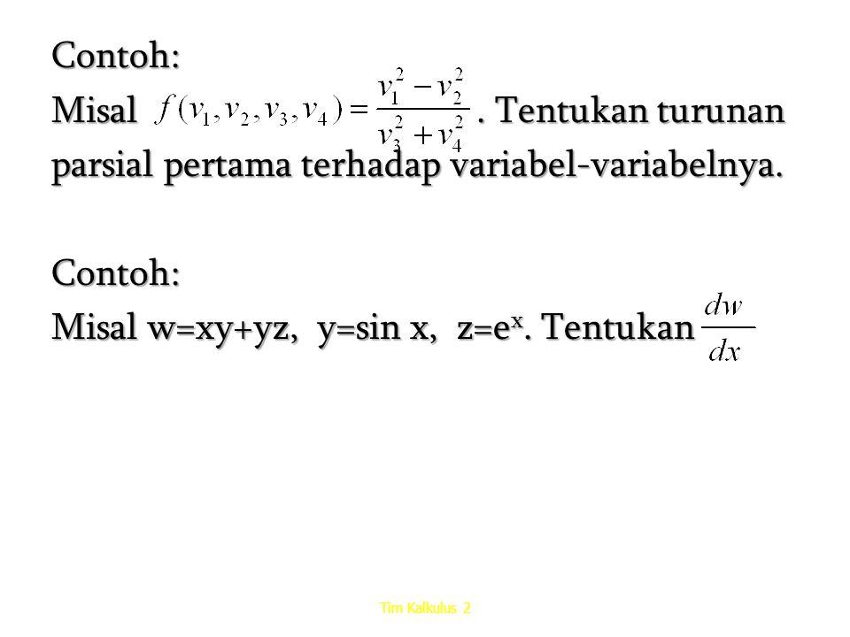 Contoh: Misal. Tentukan turunan parsial pertama terhadap variabel-variabelnya. Contoh: Misal w=xy+yz, y=sin x, z=e x. Tentukan Tim Kalkulus 2
