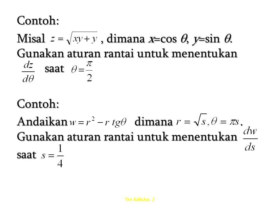 Contoh: Misal, dimana x=cos , y=sin . Gunakan aturan rantai untuk menentukan saat Contoh: Andaikan dimana. Gunakan aturan rantai untuk menentukan sa