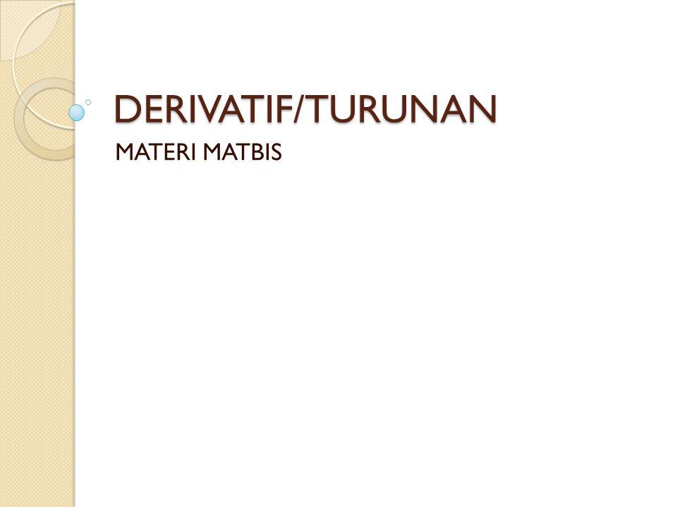 DEFINISI TURUNAN/DERIVATIF Derivatif / turunan f di x 0, ditulis f'(x 0 ), didefinisikan sebagai :