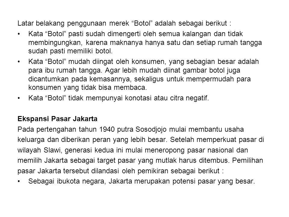 Apabila berhasil menembus pasar Jakarta diharapkan akan mempermudah pemasaran di daerah lainnya.