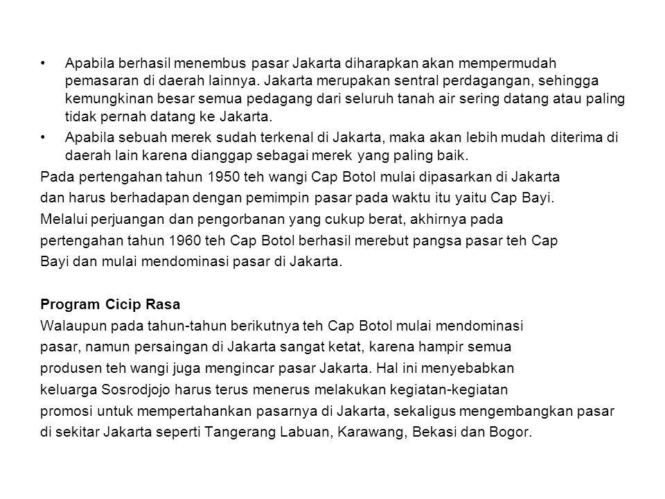 Apabila berhasil menembus pasar Jakarta diharapkan akan mempermudah pemasaran di daerah lainnya. Jakarta merupakan sentral perdagangan, sehingga kemun