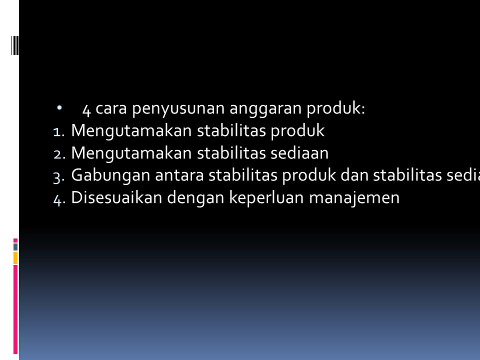 4 cara penyusunan anggaran produk: 1. Mengutamakan stabilitas produk 2. Mengutamakan stabilitas sediaan 3. Gabungan antara stabilitas produk dan stabi