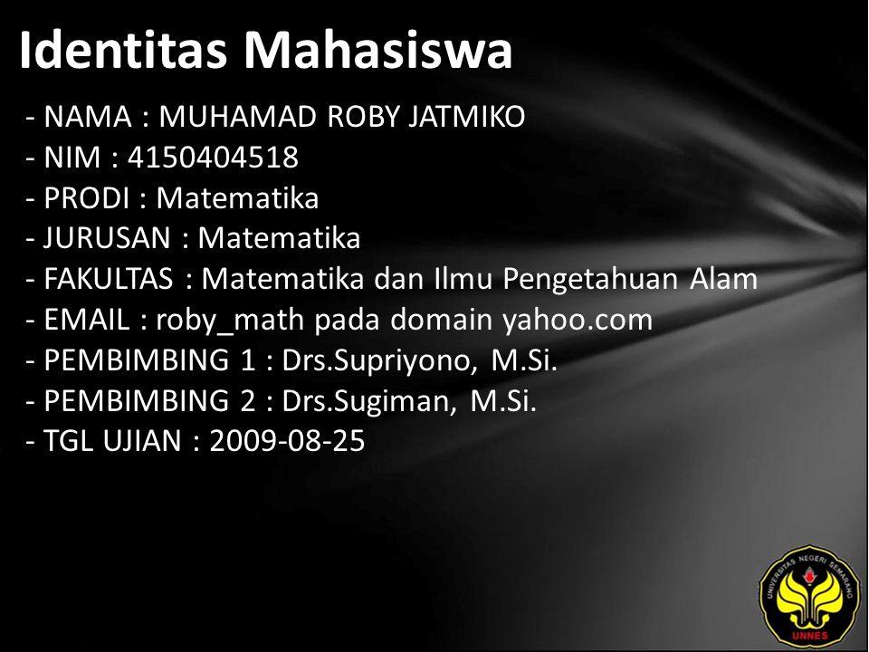 Identitas Mahasiswa - NAMA : MUHAMAD ROBY JATMIKO - NIM : 4150404518 - PRODI : Matematika - JURUSAN : Matematika - FAKULTAS : Matematika dan Ilmu Peng