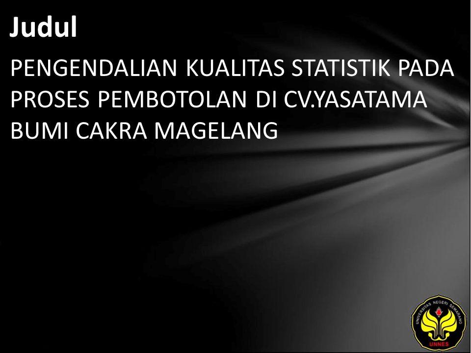Judul PENGENDALIAN KUALITAS STATISTIK PADA PROSES PEMBOTOLAN DI CV.YASATAMA BUMI CAKRA MAGELANG
