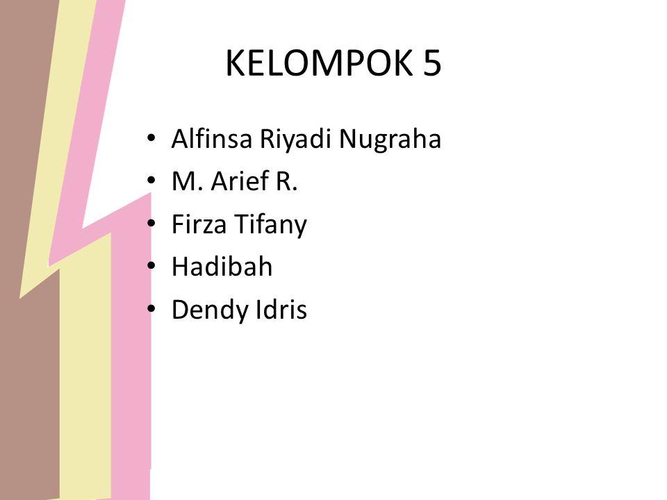 KELOMPOK 5 Alfinsa Riyadi Nugraha M. Arief R. Firza Tifany Hadibah Dendy Idris