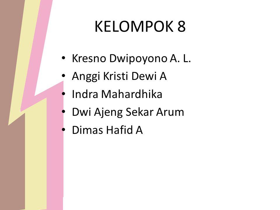 KELOMPOK 8 Kresno Dwipoyono A. L. Anggi Kristi Dewi A Indra Mahardhika Dwi Ajeng Sekar Arum Dimas Hafid A