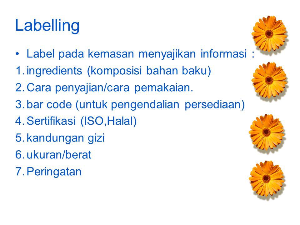 Labelling Label pada kemasan menyajikan informasi : 1.ingredients (komposisi bahan baku) 2.Cara penyajian/cara pemakaian. 3.bar code (untuk pengendali