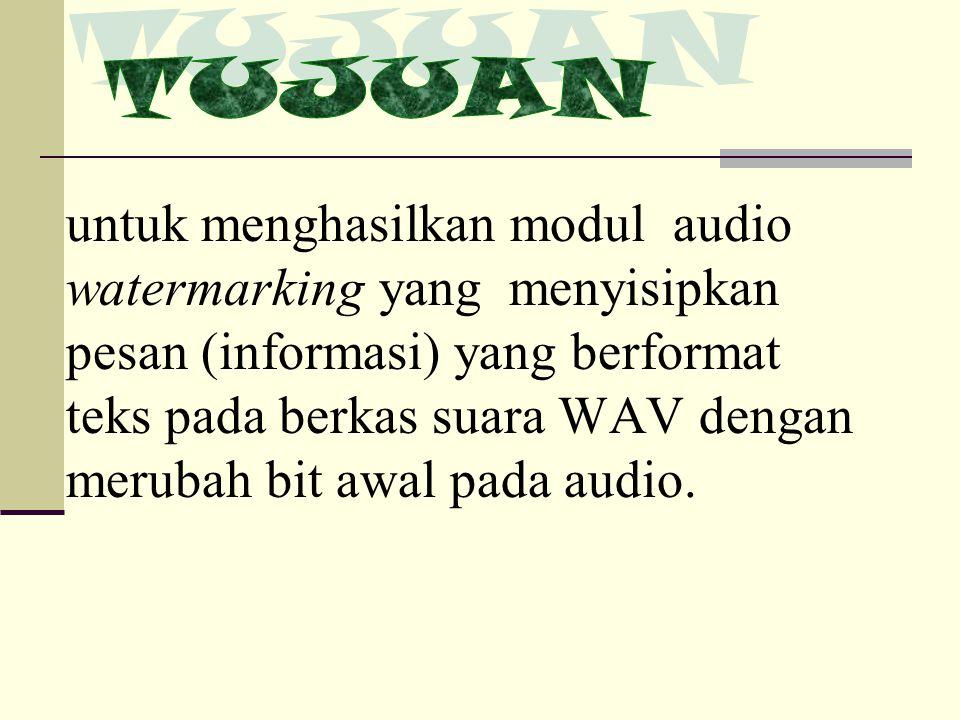 untuk menghasilkan modul audio watermarking yang menyisipkan pesan (informasi) yang berformat teks pada berkas suara WAV dengan merubah bit awal pada audio.
