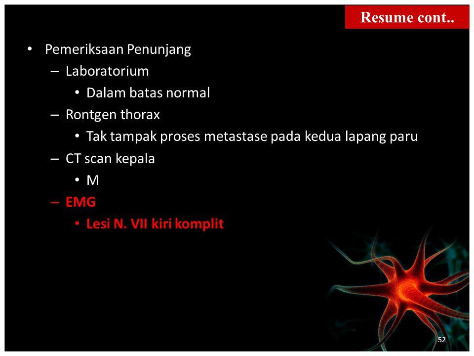 Pemeriksaan Penunjang – Laboratorium Dalam batas normal – Rontgen thorax Tak tampak proses metastase pada kedua lapang paru – CT scan kepala M – EMG Lesi N.