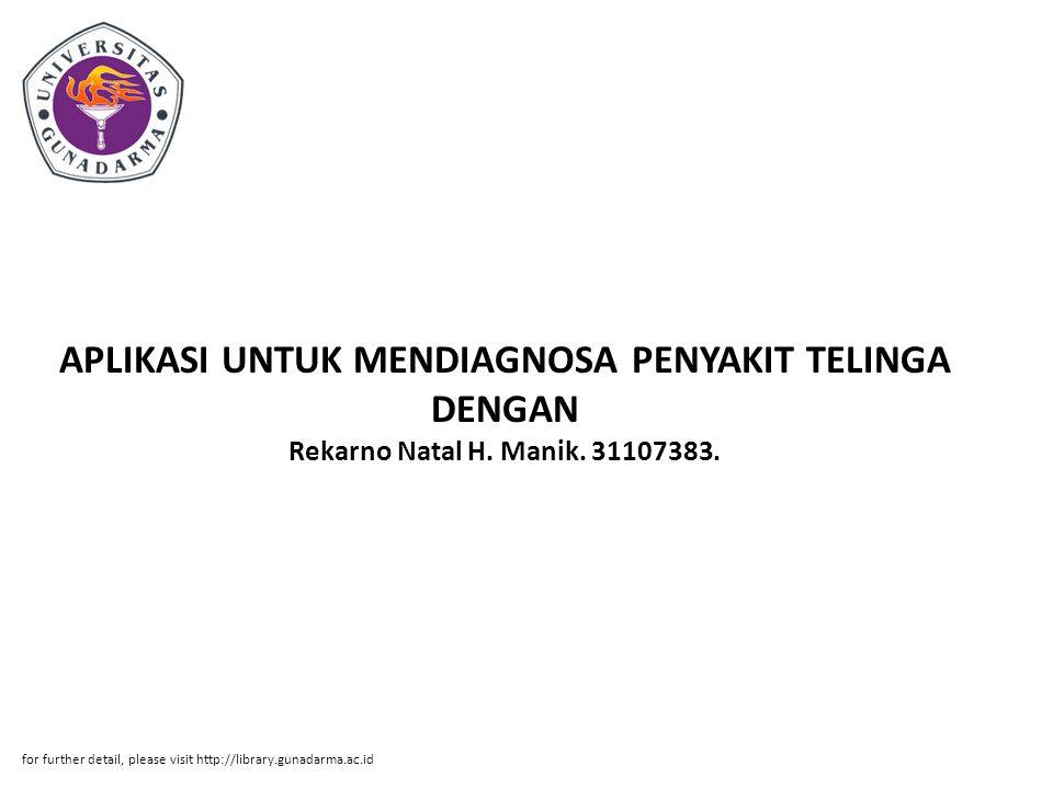 APLIKASI UNTUK MENDIAGNOSA PENYAKIT TELINGA DENGAN Rekarno Natal H. Manik. 31107383. for further detail, please visit http://library.gunadarma.ac.id