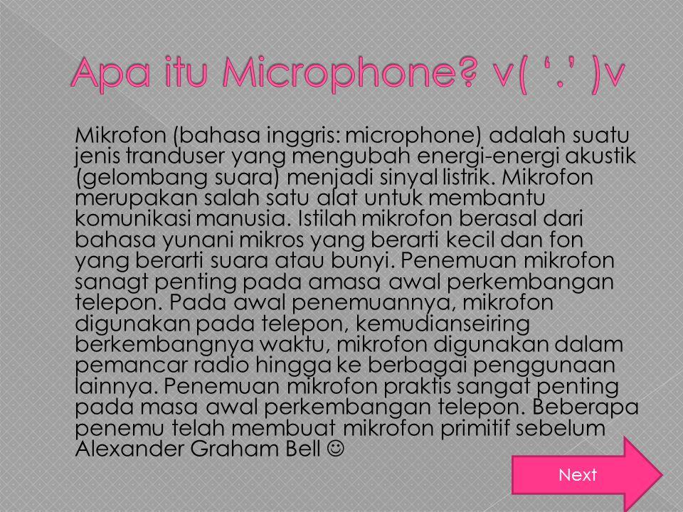 Mikrofon (bahasa inggris: microphone) adalah suatu jenis tranduser yang mengubah energi-energi akustik (gelombang suara) menjadi sinyal listrik. Mikro