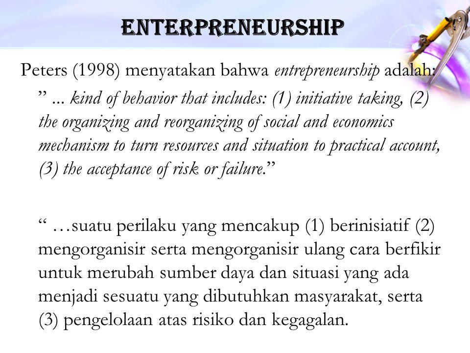 """Enterpreneurship Peters (1998) menyatakan bahwa entrepreneurship adalah: """"... kind of behavior that includes: (1) initiative taking, (2) the organizin"""