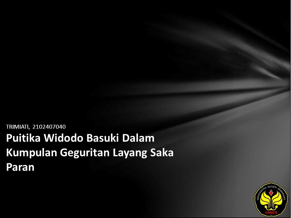 Identitas Mahasiswa - NAMA : TRIMIATI - NIM : 2102407040 - PRODI : Pendidikan Bahasa, Sastra Indonesia, dan Daerah (Pendidikan Bahasa dan Sastra Jawa) - JURUSAN : Bahasa & Sastra Indonesia - FAKULTAS : Bahasa dan Seni - EMAIL : imix_imix pada domain yahoo.com - PEMBIMBING 1 : Yusro Edy Nugroho, S.S., M.Hum.