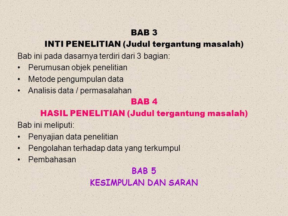 BAB 3 INTI PENELITIAN (Judul tergantung masalah) Bab ini pada dasarnya terdiri dari 3 bagian: Perumusan objek penelitian Metode pengumpulan data Anali