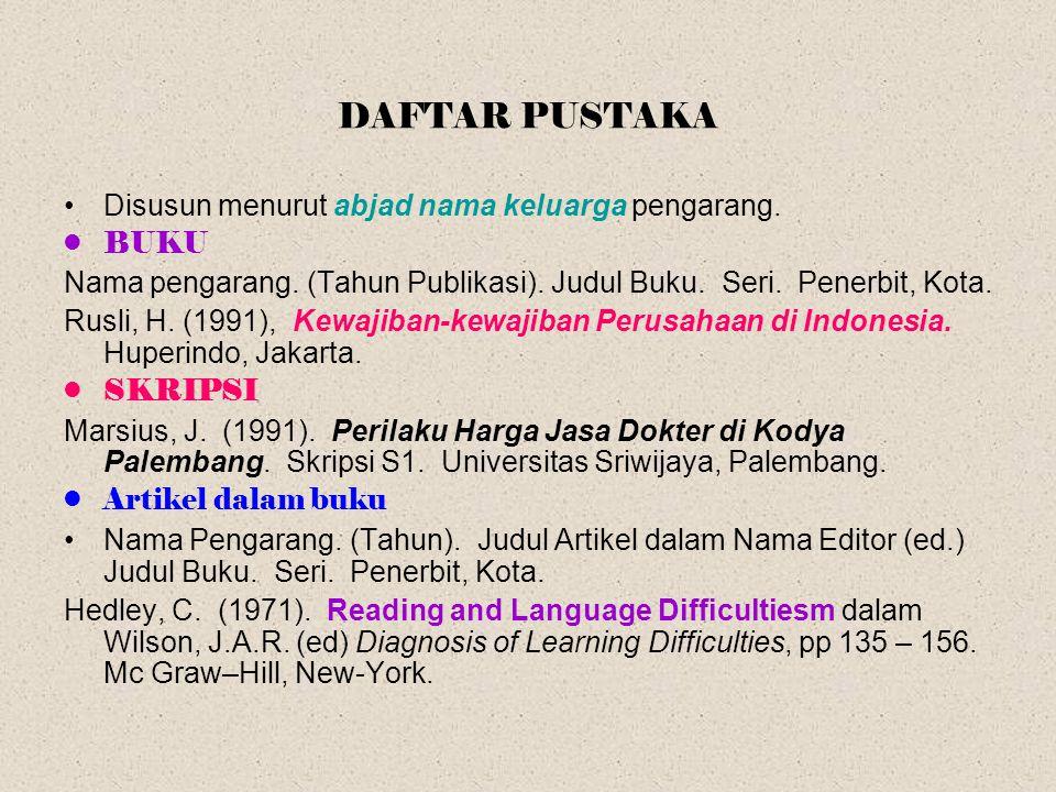 DAFTAR PUSTAKA Disusun menurut abjad nama keluarga pengarang. BUKU Nama pengarang. (Tahun Publikasi). Judul Buku. Seri. Penerbit, Kota. Rusli, H. (199