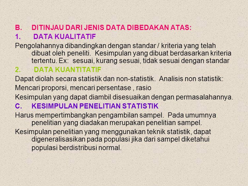 B.DITINJAU DARI JENIS DATA DIBEDAKAN ATAS: 1. DATA KUALITATIF Pengolahannya dibandingkan dengan standar / kriteria yang telah dibuat oleh peneliti. Ke