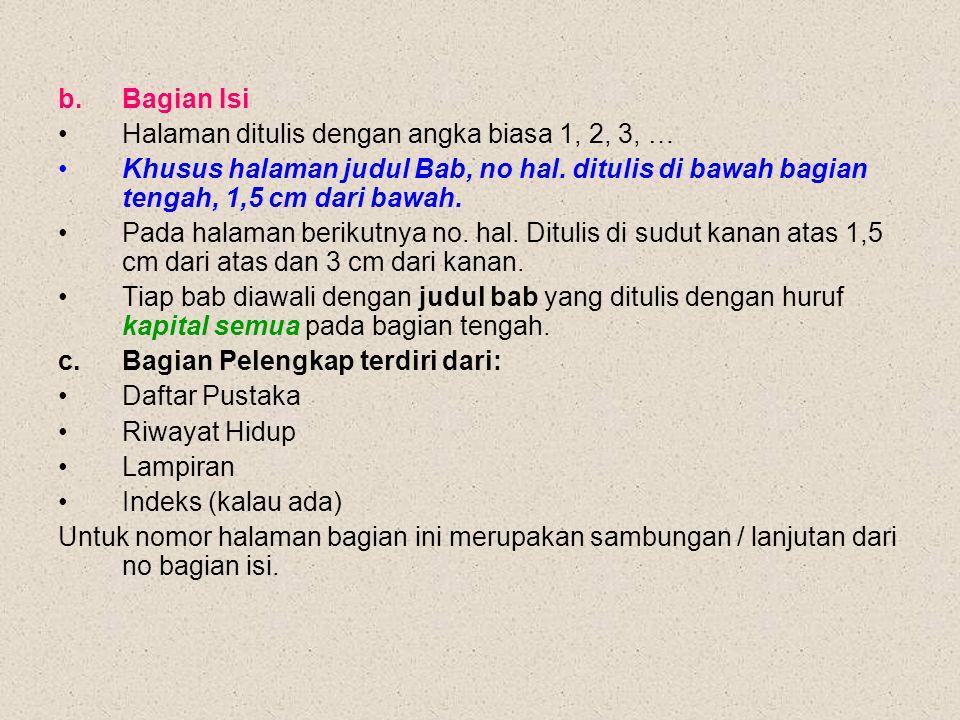 b.Bagian Isi Halaman ditulis dengan angka biasa 1, 2, 3, … Khusus halaman judul Bab, no hal. ditulis di bawah bagian tengah, 1,5 cm dari bawah. Pada h