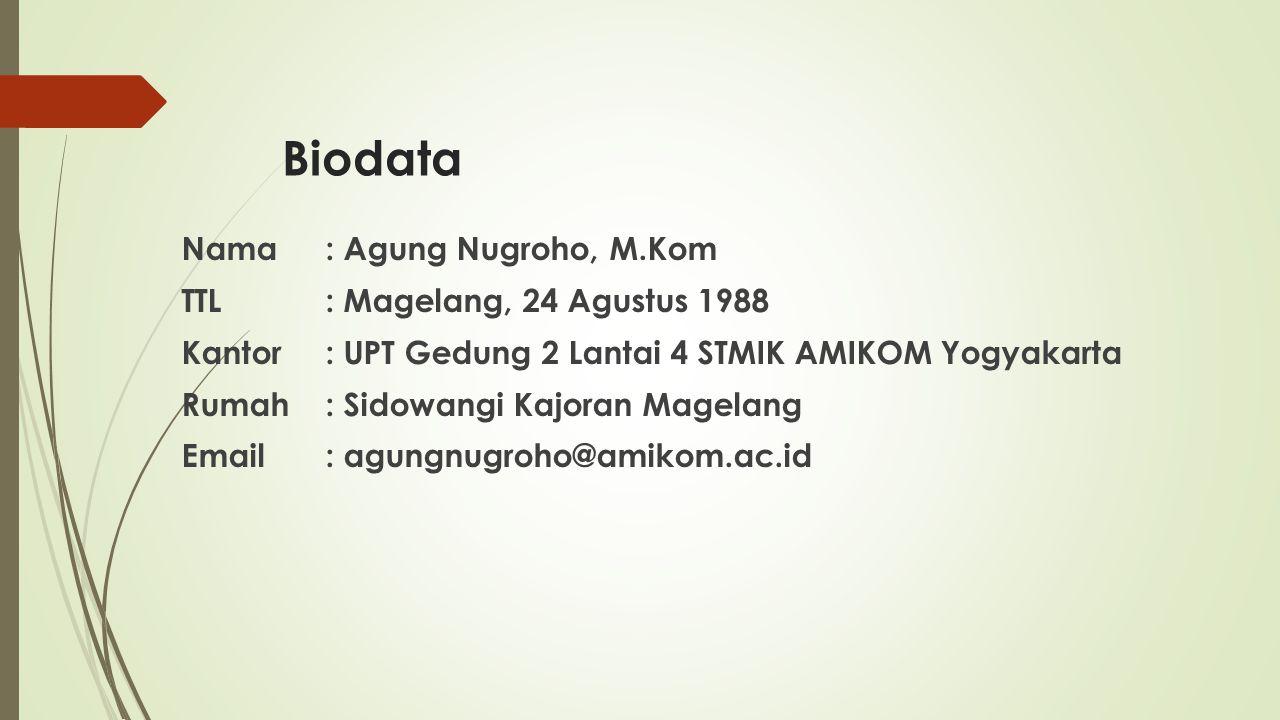 Biodata Nama : Agung Nugroho, M.Kom TTL : Magelang, 24 Agustus 1988 Kantor : UPT Gedung 2 Lantai 4 STMIK AMIKOM Yogyakarta Rumah : Sidowangi Kajoran Magelang Email : agungnugroho@amikom.ac.id