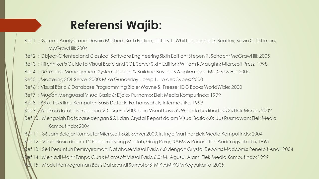 Referensi Wajib: Ref 1 : Systems Analysis and Desain Method; Sixth Edition, Jeffery L. Whitten, Lonnie D. Bentley, Kevin C. Dittman; McGrawHill; 2004