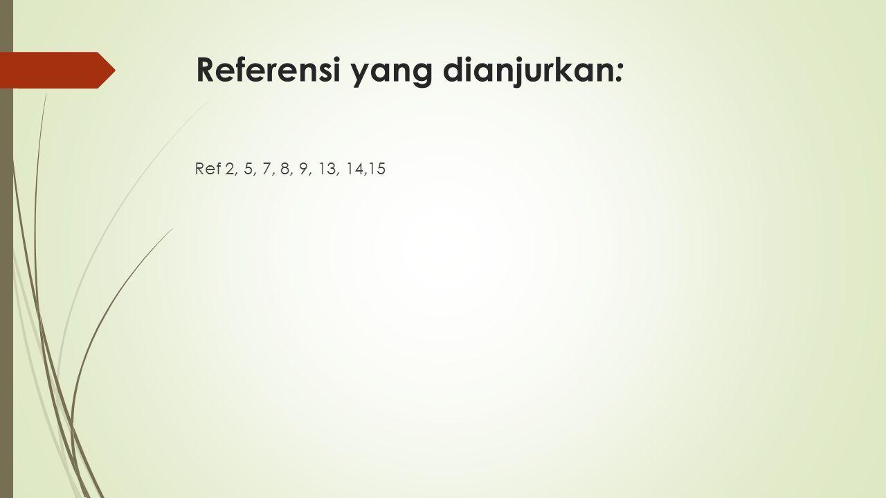 Referensi yang dianjurkan : Ref 2, 5, 7, 8, 9, 13, 14,15