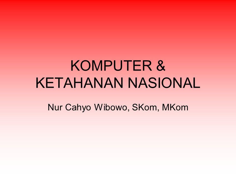 KOMPUTER & KETAHANAN NASIONAL Nur Cahyo Wibowo, SKom, MKom