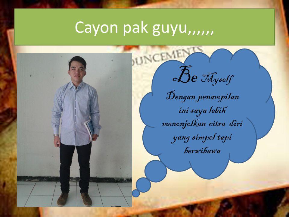 Cayon pak guyu,,,,,, Be Myself Dengan penampilan ini saya lebih menonjolkan citra diri yang simpel tapi berwibawa