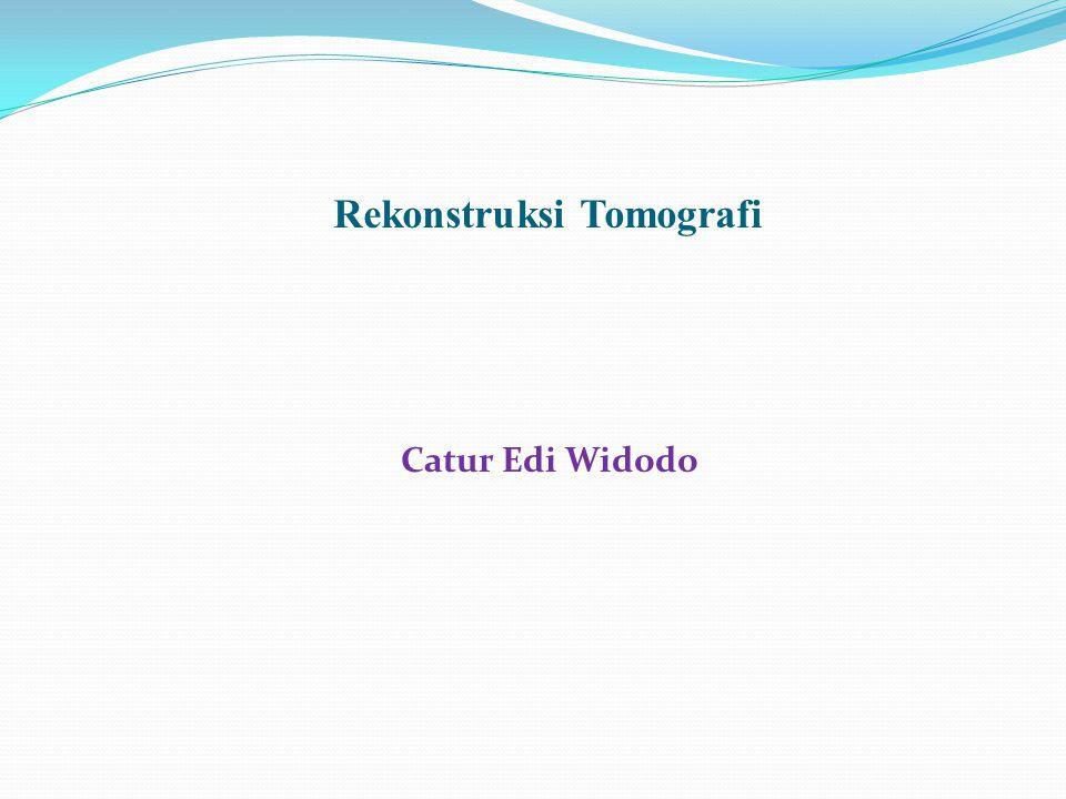 Rekonstruksi Tomografi Catur Edi Widodo