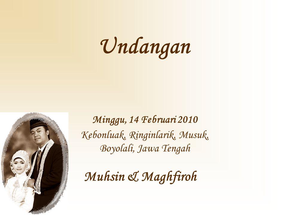 Undangan Minggu, 14 Februari 2010 Kebonluak, Ringinlarik, Musuk, Boyolali, Jawa Tengah Muhsin & Maghfiroh