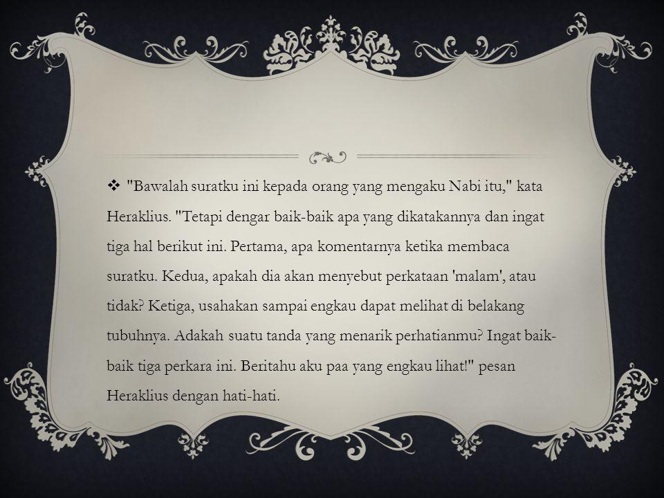  Bawalah suratku ini kepada orang yang mengaku Nabi itu, kata Heraklius.
