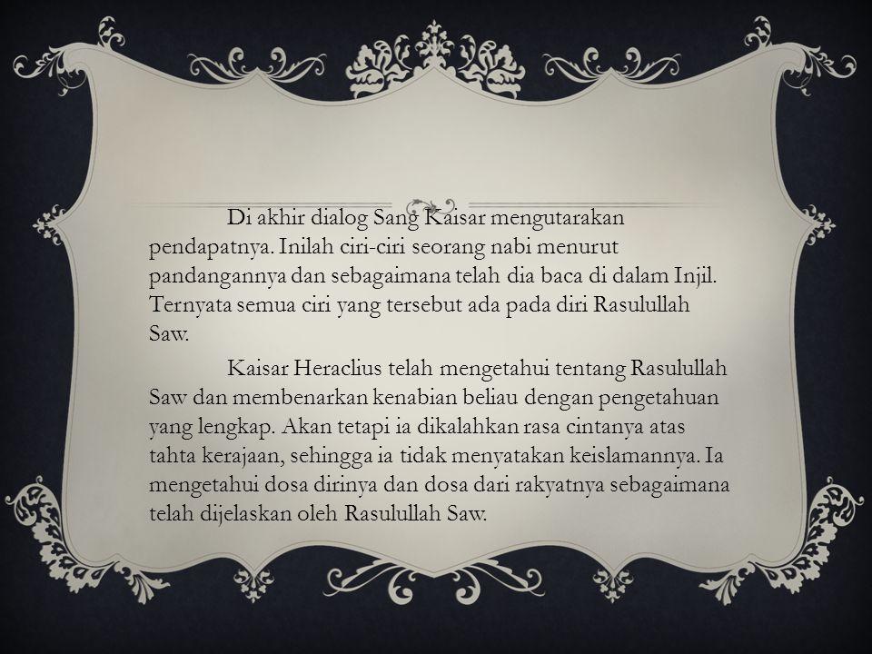 Dengan kecerdasan dan keluasan ilmunya Kaisar bisa mengetahui kebenaran kenabian Rasulullah Saw.