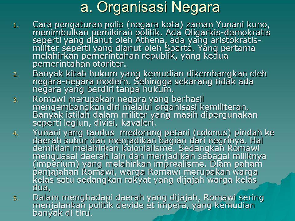 a. Organisasi Negara 1. Cara pengaturan polis (negara kota) zaman Yunani kuno, menimbulkan pemikiran politik. Ada Oligarkis-demokratis seperti yang di